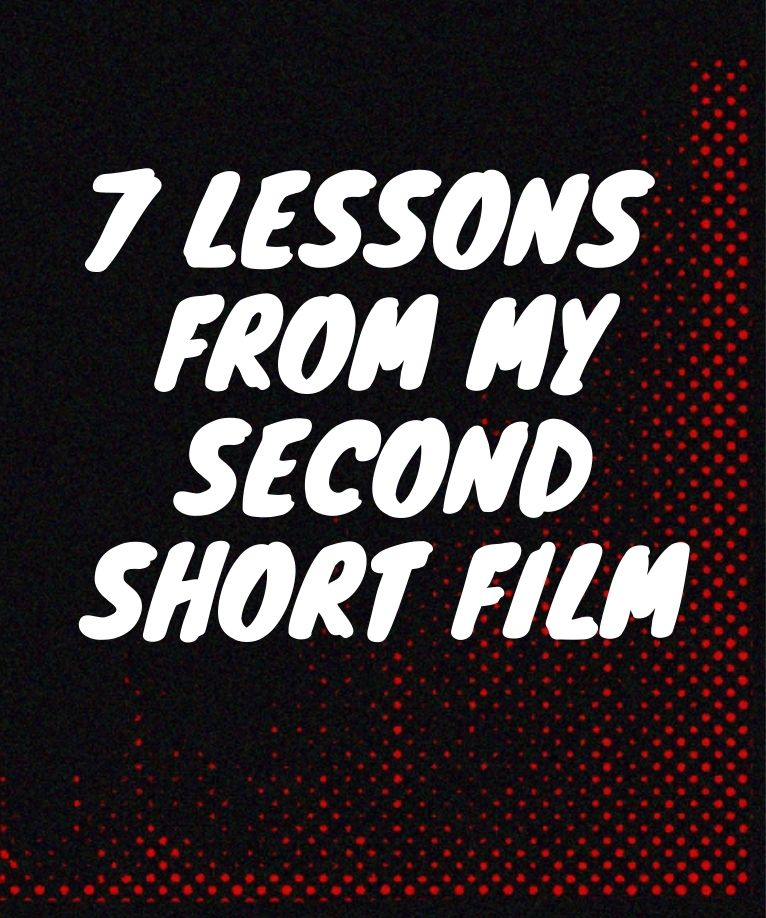 7 Lessons from my second short film